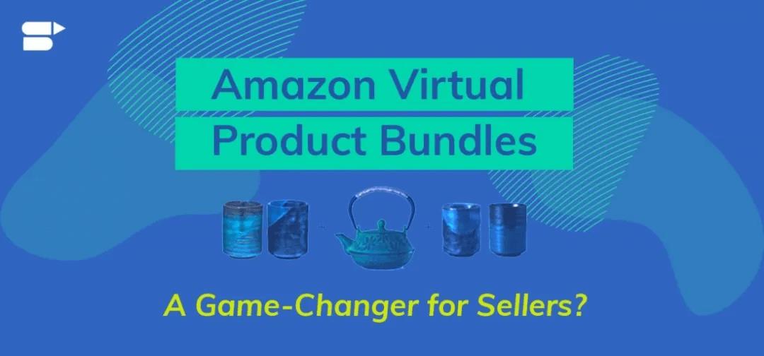 亚马逊虚拟产品捆绑包有什么用?提升卖家销量的实用功能